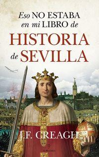 Eso No Estaba En Mi Libro De Historia De Sevilla - J. F. Creagh