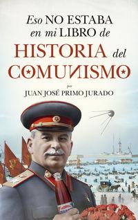 Eso No Estaba En Mi Libro De Historia Del Comunismo - Juan Jose Primo Jurado