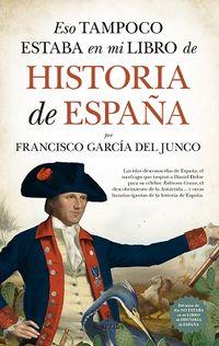 Eso Tampoco Estaba En Mi Libro De Historia De España - Francisco Garcia Del Junco