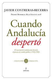 CUANDO ANDALUCIA DESPERTO - EL MOVIMIENTO ANDALUCISTA DURANTE EL PROCESO DE CAMBIO POLITICO (1976-1982) (PREMIO MEMORIAL BLAS INFANTE 2018)