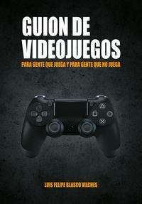Guion De Videojuegos - Felipoe Blasco Vilches