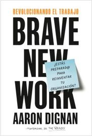 REVOLUCIONANDO EL TRABAJO - BRAVE NEW WORK