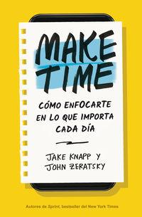 MAKE TIME - COMO ENFOCARTE EN LO QUE IMPORTA CADA DIA