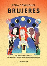 BRUJERES - DESTAPA TU FUERZA INTERIOR, TRANSFORMA TU MUNDO Y CREA TU CAMINO COMO BRUJER