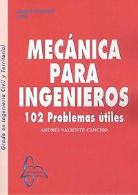 MECANICA INGENIEROS - 102 PROBLEMAS UTILES