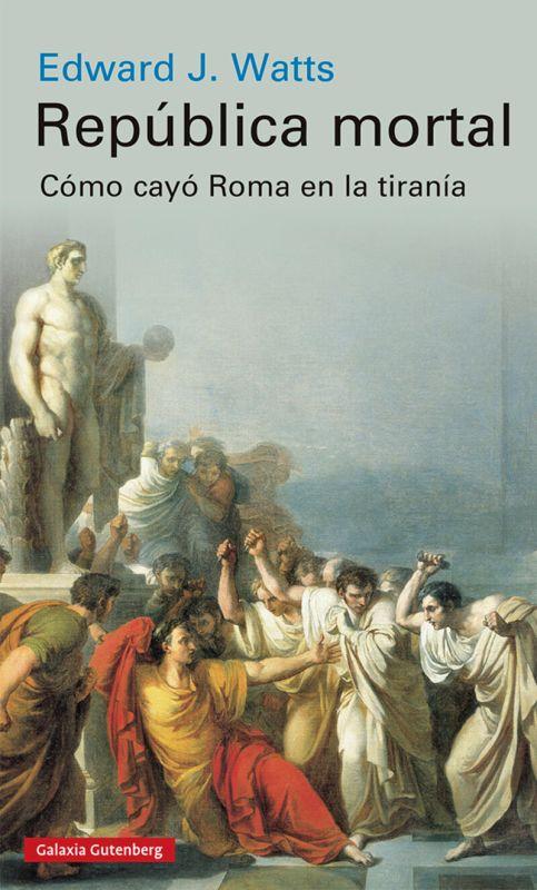 Republica Mortal - Como Cayo Roma En La Tirania - Edward J. Watts