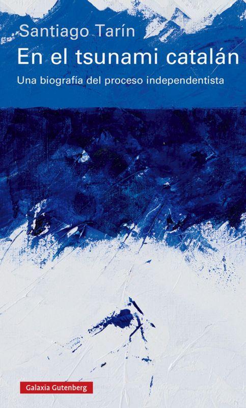 En El Tsunami Catalan - Una Biografia Del Proceso Independentista - Santiago Tarin