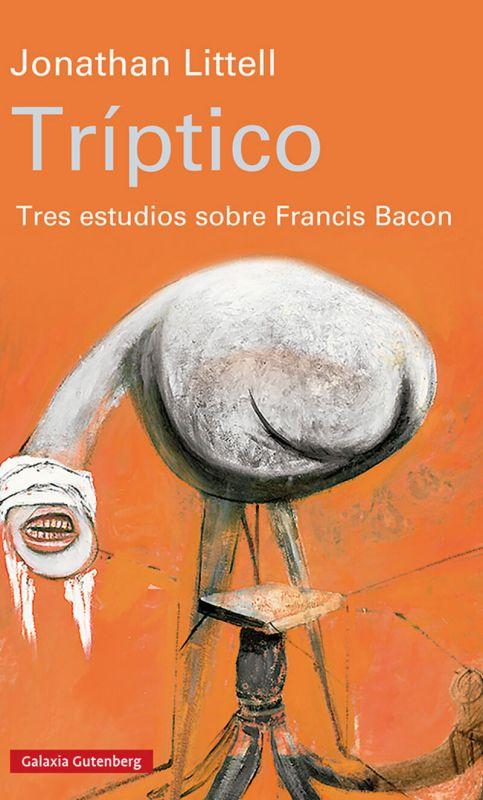Triptico - Tres Estudios Sobre Francis Bacon - Jonathan Littell
