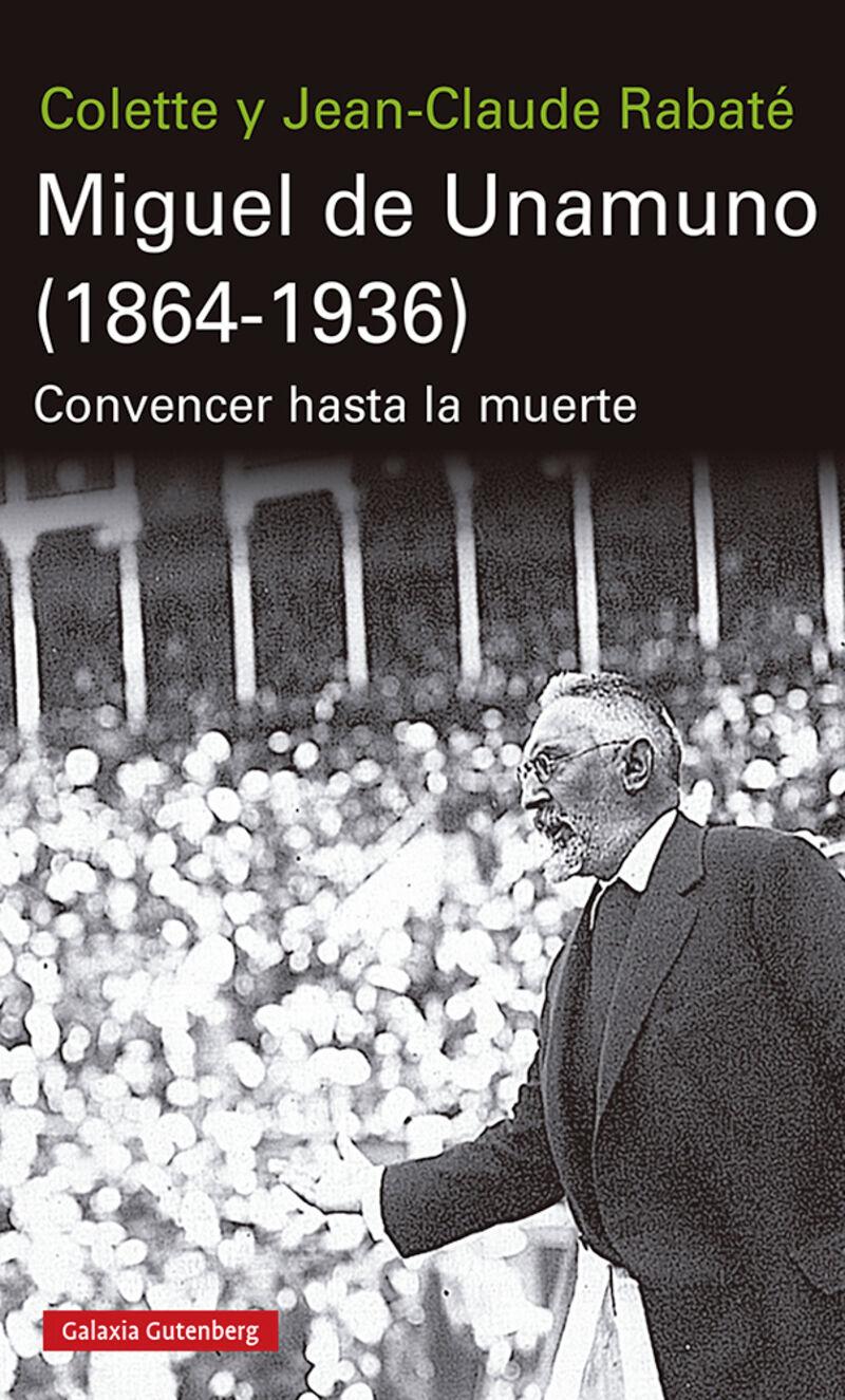 Miguel De Unamuno (1864-1936) - Convencer Hasta La Muerte - Jean-Claude Rabate / Colette Rabate