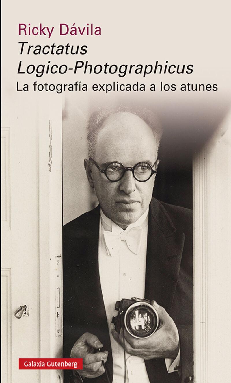 TRACTATUS LOGICO-PHOTOGRAPHICUS - LA FOTOGRAFIA EXPLICADA A LOS ATUNES