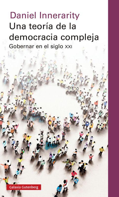 Teoria De La Democracia Compleja, Una - Gobernar En El Siglo Xxi - Daniel Innerarity