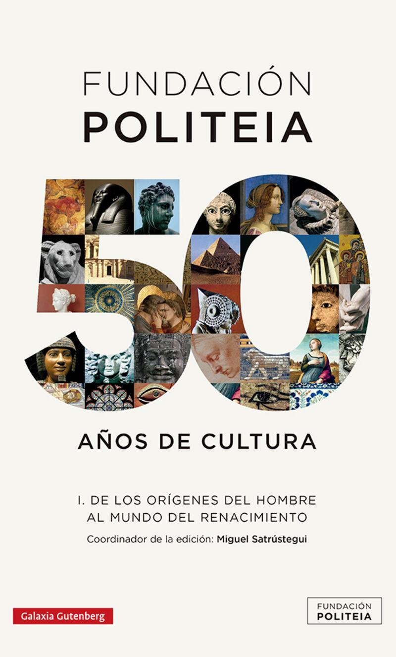 FUNDACION POLITEIA I 50 AÑOS DE CULTURA - DE LOS ORIGENES DEL HOMBRE AL MUNDO DEL RENACIMIENTO