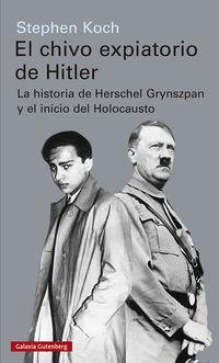 CHIVO EXPIATORIO DE HITLER, EL - LA HISTORIA DE HERSCHEL GRYNSZPAN Y EL INICIO DEL HOLOCAUSTO