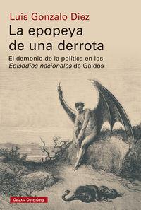 Epopeya De Una Derrota, La - El Demonio De La Politica En Los Episodios Nacionales De Galdos - Luis Gonzalo Diez
