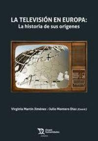 Television En Europa, La - La Historia De Sus Origenes - Virginia Martin Jimenez / Julio Montero Diaz