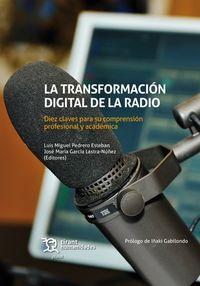 La transformacion digital de la radio - Luis Miguel Pedrero Esteban / Jose Mª Garcia Lastra-Nuñez