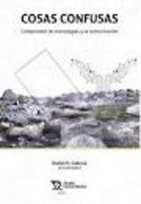 Cosas Confusas - Comprender Las Tecnologias Y La Comunicacion - Daniel H. Cabrera (coord. )