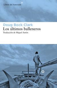 LOS ULTIMOS BALLENEROS - TRES AÑOS EN EL PACIFICO JUNTO A UNA TRIBU VALIENTE Y UN MODO DE VIDA EN EXTINCION