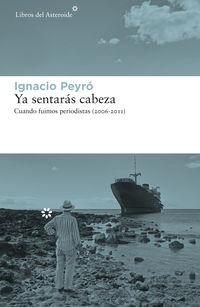 YA SENTARAS CABEZA - CUANDO FUIMOS PERIODISTAS (2006-2011)