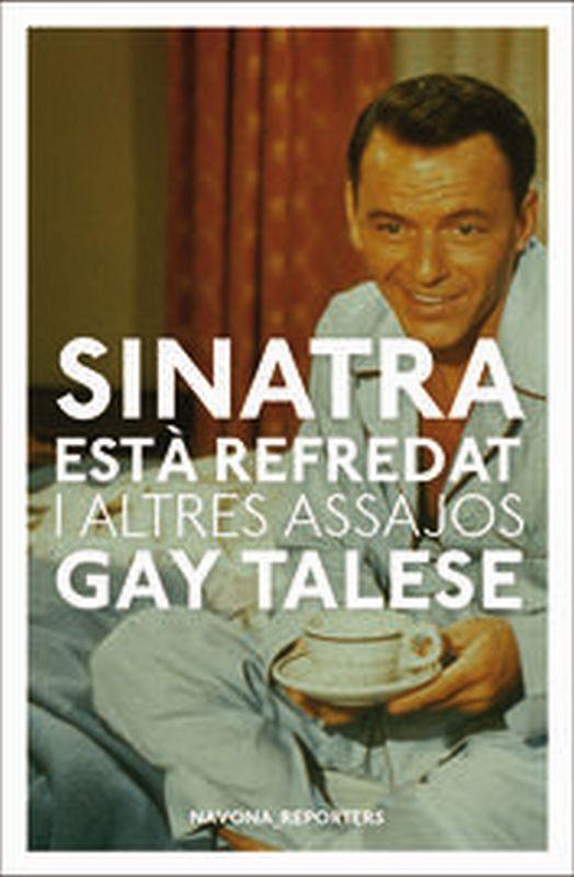 Sinatra Esta Refredat I Altres Escrits - Gay Talese