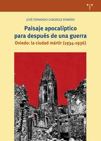 PAISAJE APOCALIPTICO PARA DESPUES DE UNA GUERRA - OVIEDO: LA CIUDAD MARTIR (1934-1936)