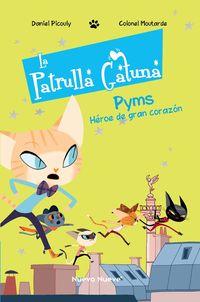 PATRULLA GATUNA, LA 1 - PYMS, EL HEROE DE GRAN CORAZON