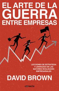 EL ARTE DE LA GUERRA ENTRE EMPRESAS - LECCIONES DE ESTRATEGIA Y LIDERAZGO DE LAS MAYORES RIVALIDADES EMPRESARIALES