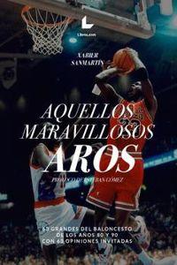 AQUELLOS MARAVILLOSOS AROS - 63 GRANDES DEL BALONCESTO DE LOS AÑOS 80 Y 90 CON 63 OPINIONES INVITADAS