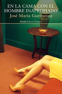 En La Cama Con El Hombre Inapropiado - Jose Maria Guelbenzu