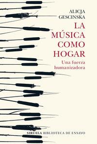 Musica Como Hogar, La - Una Fuerza Humanizadora - Alicja Gescinska