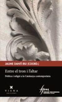TRON I L'ALTAR, EL - POLITICA I RELIGIO A LA CATALUNYA CONTEMPORANIA