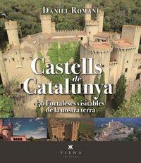 CASTELLS DE CATALUNYA - 50 FORTALESES VISITABLES DE LA NOSTRA TERRA
