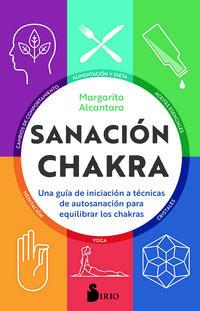 SANACION CHAKRA - UNA GUIA DE INICIACION A LAS TECNICAS DE AUTOSANACION PARA EQUILIBRAR LOS CHAKRAS