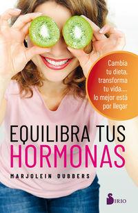 Equilibra Tus Hormonas - Cambia Tu Dieta, Transforma Tu Vida. .. . Lo Mejor Esta Por Llegar - Marjolein Dubbers