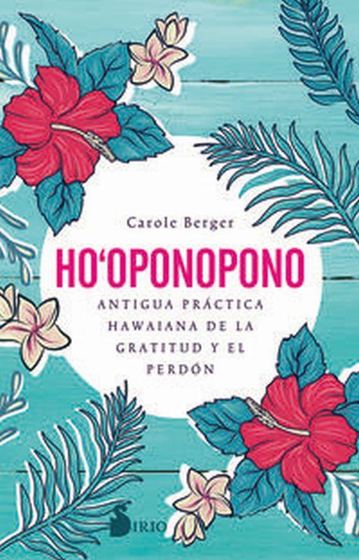 HO-OPONOPONO - ANTIGUA PRACTICA HAWAIANA DE LA GRATITUD Y EL PERDON