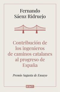 CONTRIBUCION DE LOS INGENIEROS DE CAMINOS CATALANES AL PROGRESO DE ESPAÑA