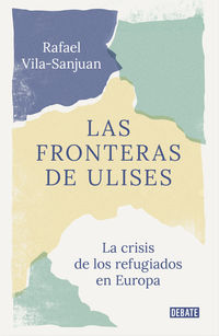 FRONTERAS DE ULISES, LAS - EL VIAJE DE LOS REFUGIADOS A EUROPA