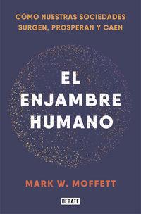 ENJAMBRE HUMANO, EL - COMO NUESTRAS SOCIEDADES SURGEN, PROSPERAN Y CAEN
