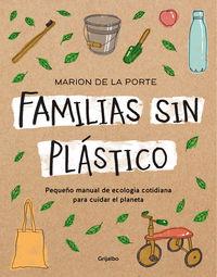 Familias Sin Plastico - Manual De Ecologia Cotidiana Para Cuidar El Planeta - Marion De La Porte