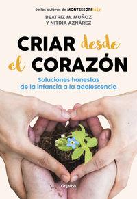 CRIAR DESDE EL CORAZON - SOLUCIONES HONESTAS DE LA INFANCIA A LA ADOLESCENCIA