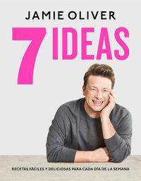7 Ideas - Recetas Faciles Y Deliciosas Para Cada Dia De La Semana - Jamie Oliver