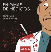 ENIGMAS DE MEDICOS - TOMAS UNO CADA 8 HORAS