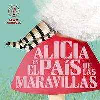 ALICIA EN EL PAIS DE LAS MARAVILLAS - (YA LEO A) LEWIS CARROLL