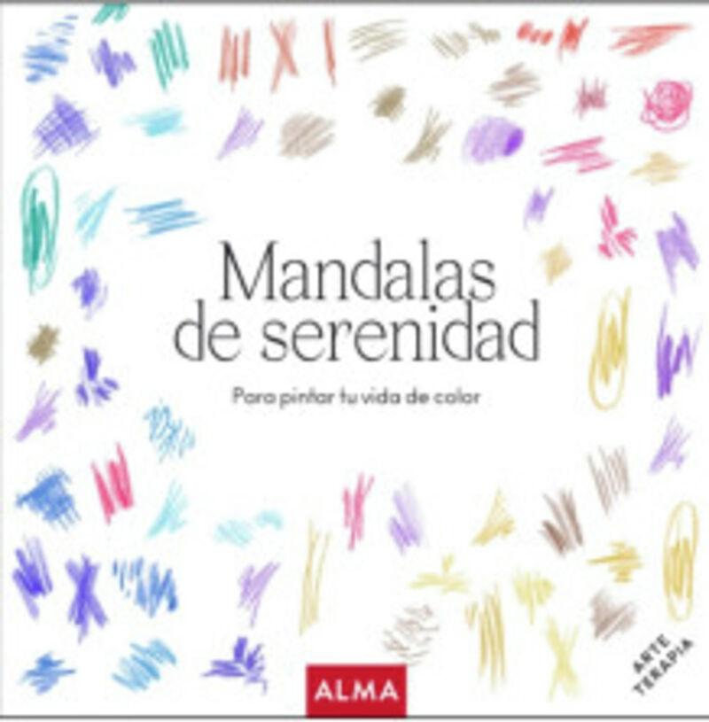 MANDALAS DE SERENIDAD - PARA PINTAR TU VIDA DE COLOR