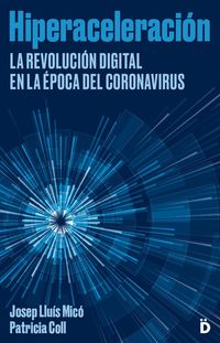 HIPERACELERACION - LA REVOLUCION DIGITAL EN LA EPOCA DEL CORONAVIRUS