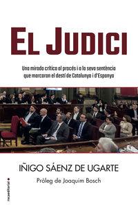 JUDICI, EL - UNA MIRADA CRITICA AL PROCES I A LA SEVA SENTENCIA QUE MARCARAN EL DESTI DE CATALUNYA I D'ESPANYA
