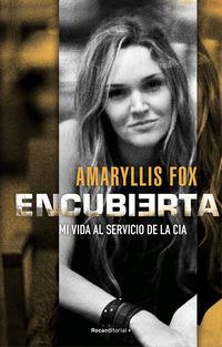 Encubierta - Mi Vida Al Servicio De La Cia - Amaryllis Fox