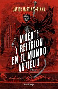 muerte y religion en el mundo antiguo - Javier Martinez-Pinna