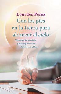 con los pies en la tierra para alcanzar el cielo - Lourdes Perez Perez
