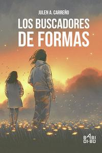 Los buscadores de formas - Julen A. Carreño